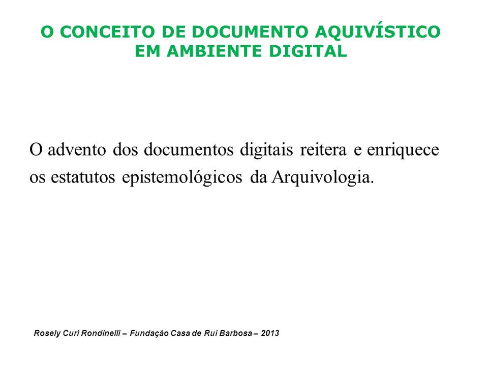 O advento dos documentos digitais reitera e enriquece os estatutos epistemológicos da Arquivologia. O CONCEITO DE DOCUMENTO AQUIVÍSTICO EM AMBIENTE DI