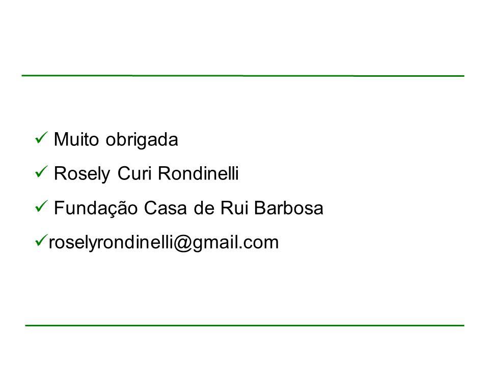 Muito obrigada Rosely Curi Rondinelli Fundação Casa de Rui Barbosa roselyrondinelli@gmail.com