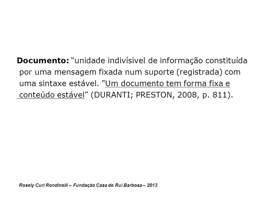 Documento: unidade indivísivel de informação constituída por uma mensagem fixada num suporte (registrada) com uma sintaxe estável.