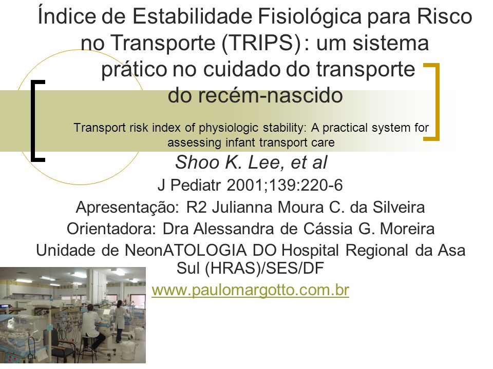 Transport risk index of physiologic stability: A practical system for assessing infant transport care Shoo K.