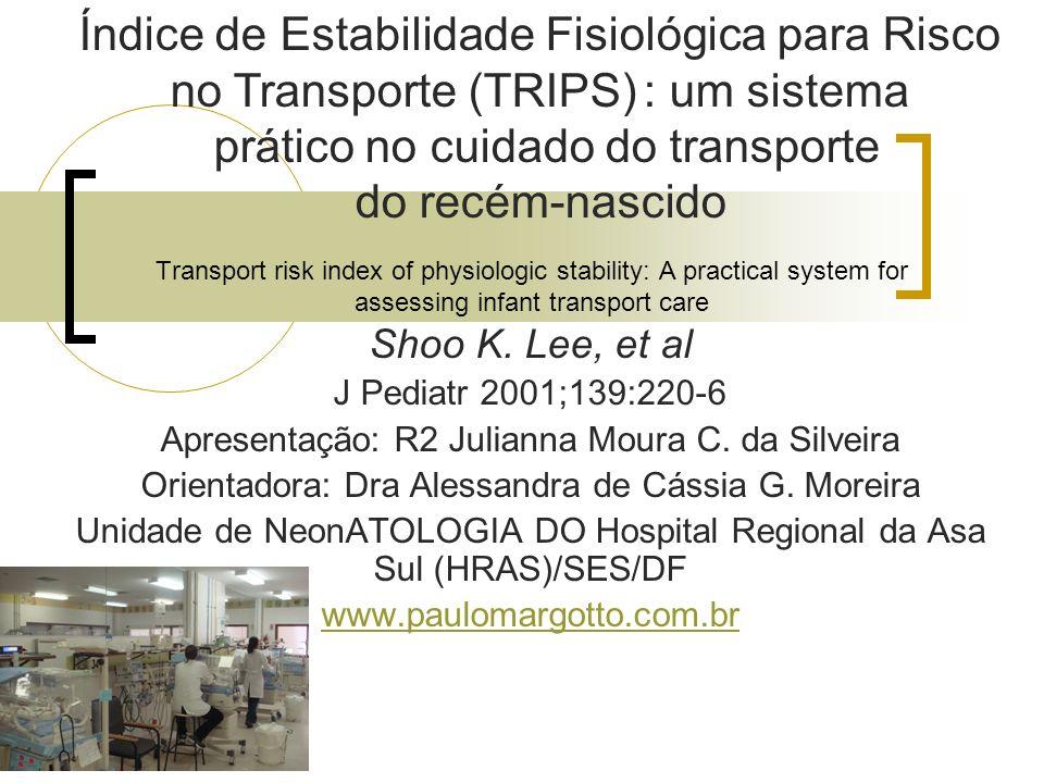 DESENHO DO ESTUDO Índice de Estabilidade Fisiológica para Risco no Transporte (TRIPS) São 7 variáveis fisiológicas: Temperatura PA Desconforto respiratório Tempo de enchimento capilar Oximetria de pulso Resposta aos estímulos nocivos Glicemia capilar