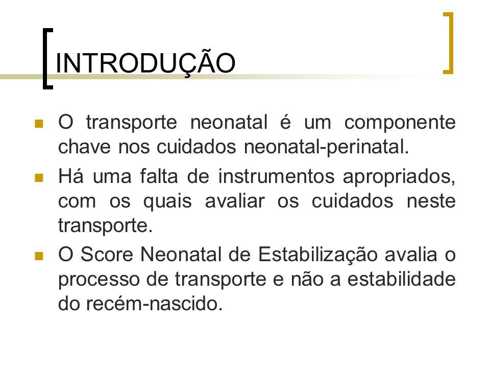 INTRODUÇÃO O transporte neonatal é um componente chave nos cuidados neonatal-perinatal. Há uma falta de instrumentos apropriados, com os quais avaliar
