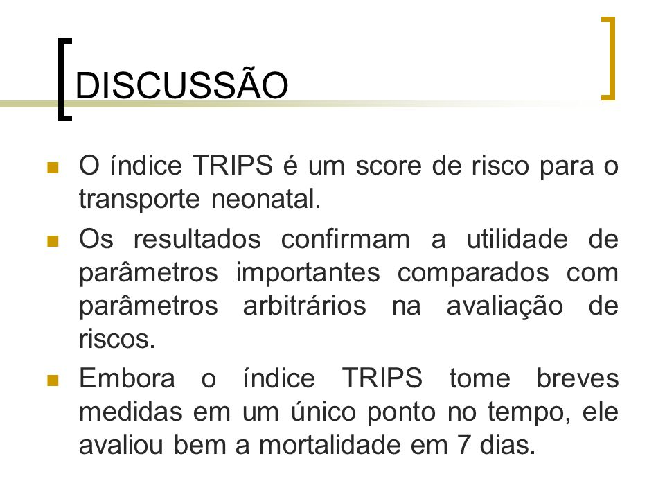 DISCUSSÃO O índice TRIPS é um score de risco para o transporte neonatal. Os resultados confirmam a utilidade de parâmetros importantes comparados com