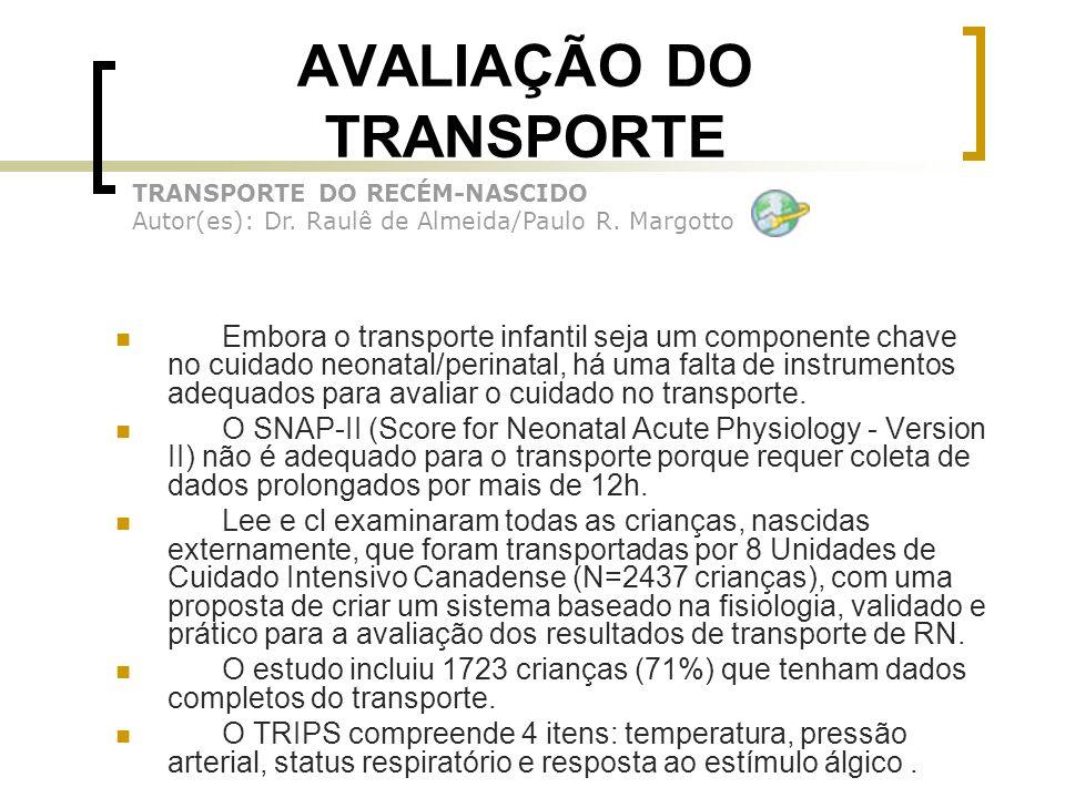 AVALIAÇÃO DO TRANSPORTE Embora o transporte infantil seja um componente chave no cuidado neonatal/perinatal, há uma falta de instrumentos adequados pa