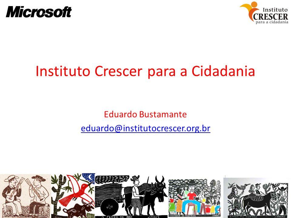 Instituto Crescer para a Cidadania Eduardo Bustamante eduardo@institutocrescer.org.br
