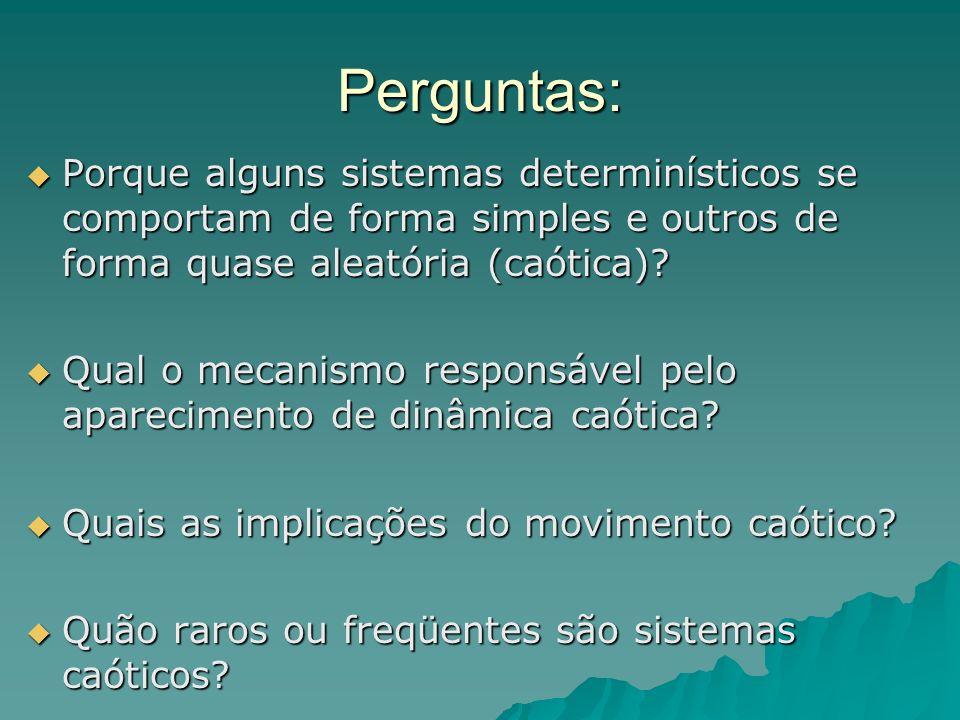 Perguntas: Porque alguns sistemas determinísticos se comportam de forma simples e outros de forma quase aleatória (caótica).
