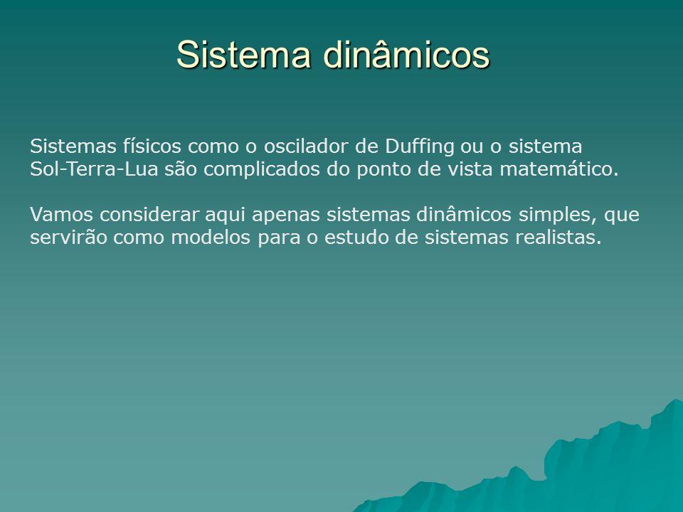 Sistema dinâmicos Sistemas físicos como o oscilador de Duffing ou o sistema Sol-Terra-Lua são complicados do ponto de vista matemático. Vamos consider