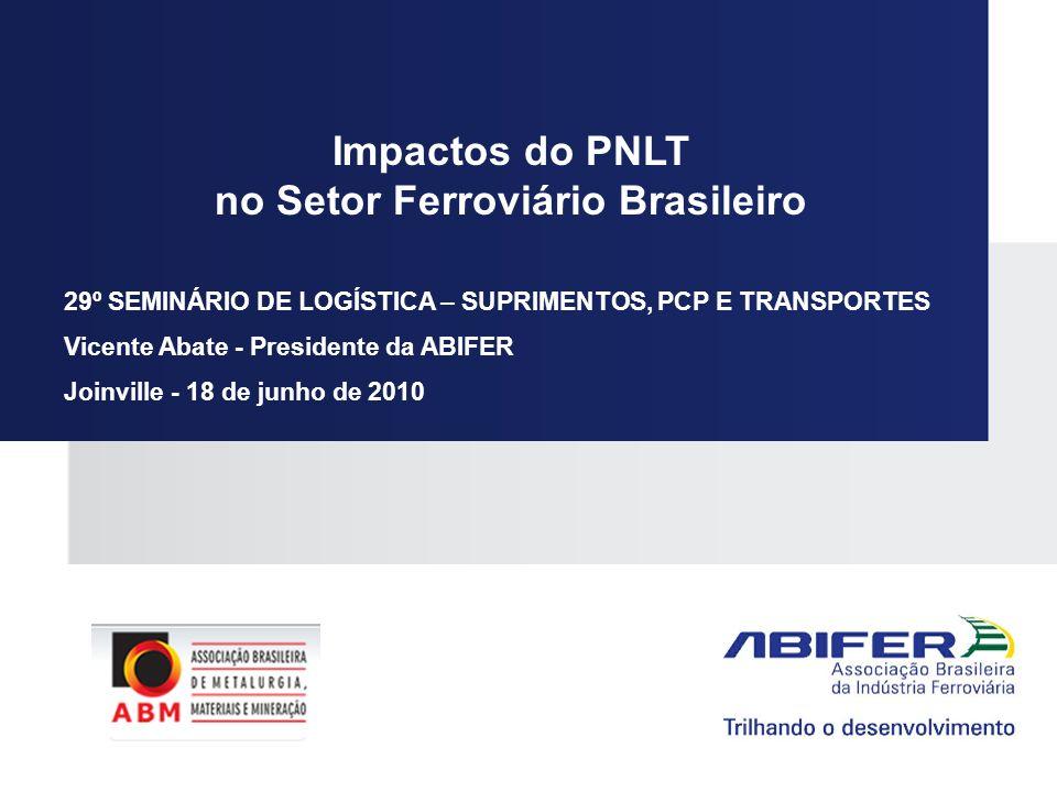 Impactos do PNLT no Setor Ferroviário Brasileiro 29º SEMINÁRIO DE LOGÍSTICA – SUPRIMENTOS, PCP E TRANSPORTES Vicente Abate - Presidente da ABIFER Join