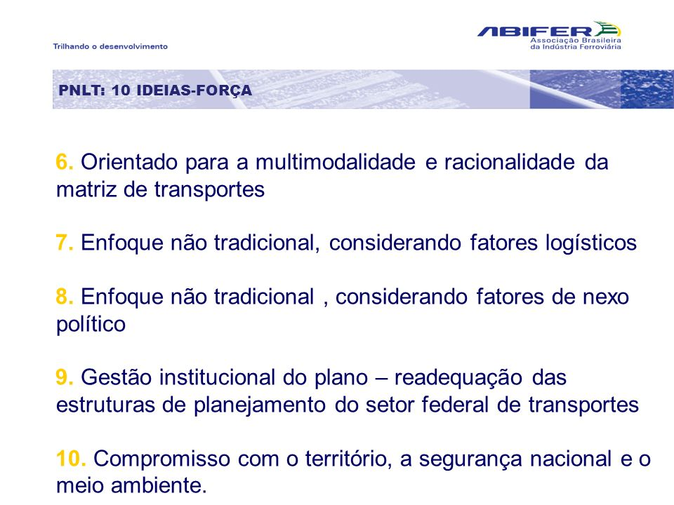 6. Orientado para a multimodalidade e racionalidade da matriz de transportes 7. Enfoque não tradicional, considerando fatores logísticos 8. Enfoque nã