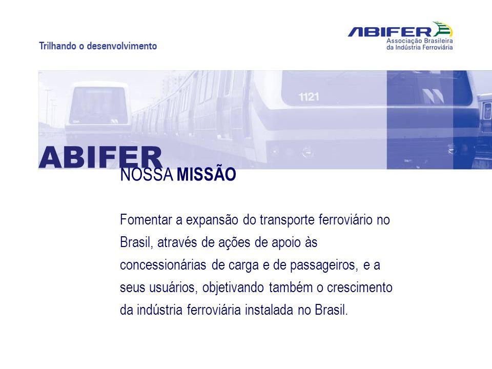 NOSSA MISSÃO Fomentar a expansão do transporte ferroviário no Brasil, através de ações de apoio às concessionárias de carga e de passageiros, e a seus