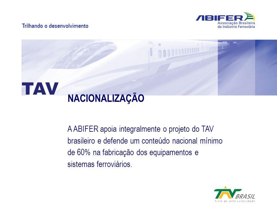 NACIONALIZAÇÃO A ABIFER apoia integralmente o projeto do TAV brasileiro e defende um conteúdo nacional mínimo de 60% na fabricação dos equipamentos e