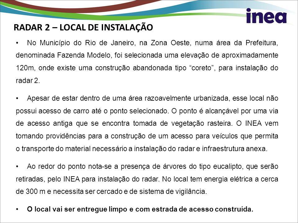 RADAR 2 – LOCAL DE INSTALAÇÃO No Município do Rio de Janeiro, na Zona Oeste, numa área da Prefeitura, denominada Fazenda Modelo, foi selecionada uma e