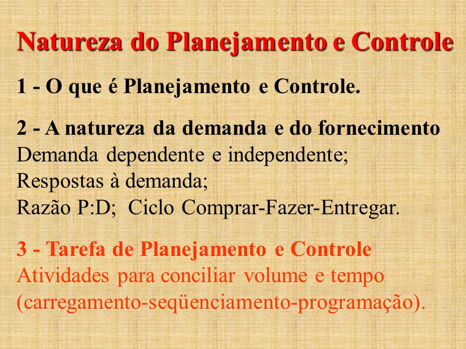 Natureza do Planejamento e Controle Natureza do Planejamento e Controle 1 - O que é Planejamento e Controle. 2 - A natureza da demanda e do fornecimen