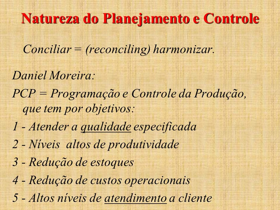 Natureza do Planejamento e Controle Conciliar = (reconciling) harmonizar. Daniel Moreira: PCP = Programação e Controle da Produção, que tem por objeti