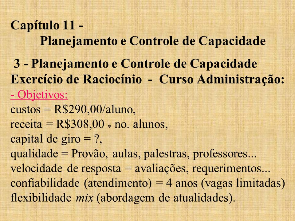 Capítulo 11 - Planejamento e Controle de Capacidade 3 - Planejamento e Controle de Capacidade Exercício de Raciocínio - Curso Administração: - Objetiv