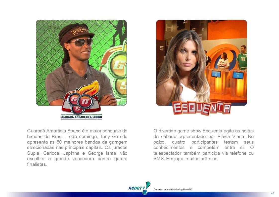 46 O divertido game show Esquenta agita as noites de sábado, apresentado por Flávia Viana.