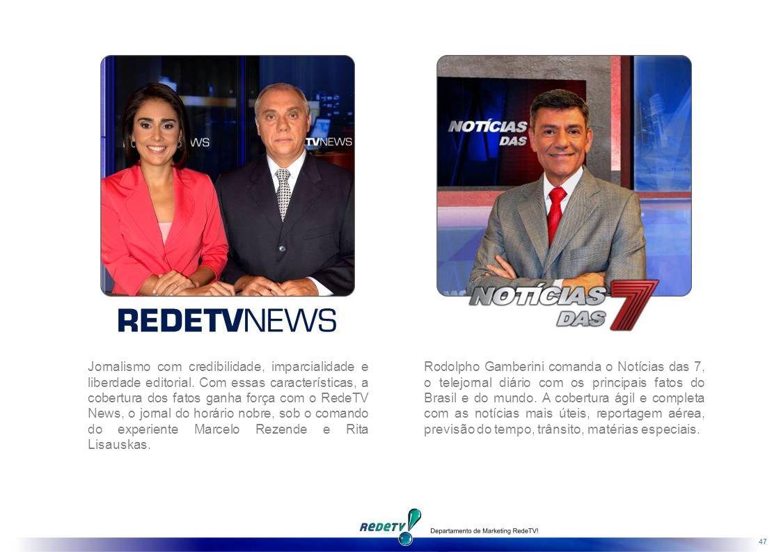 47 Jornalismo com credibilidade, imparcialidade e liberdade editorial.