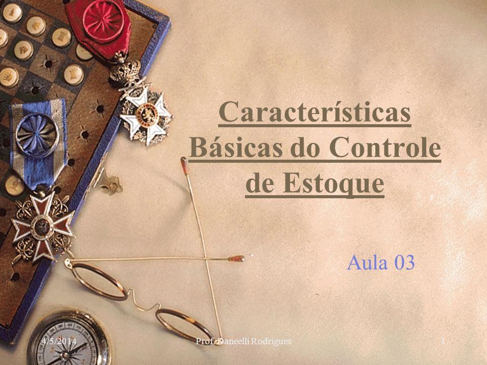 4/5/2014Prof. Daneelli Rodrigues1 Características Básicas do Controle de Estoque Aula 03