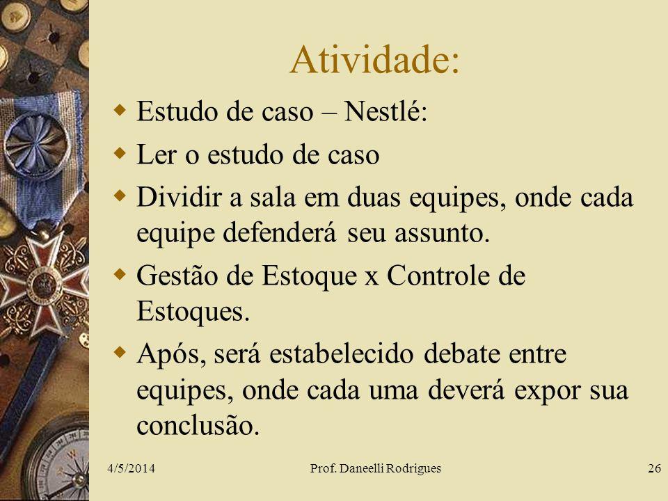 Atividade: Estudo de caso – Nestlé: Ler o estudo de caso Dividir a sala em duas equipes, onde cada equipe defenderá seu assunto. Gestão de Estoque x C
