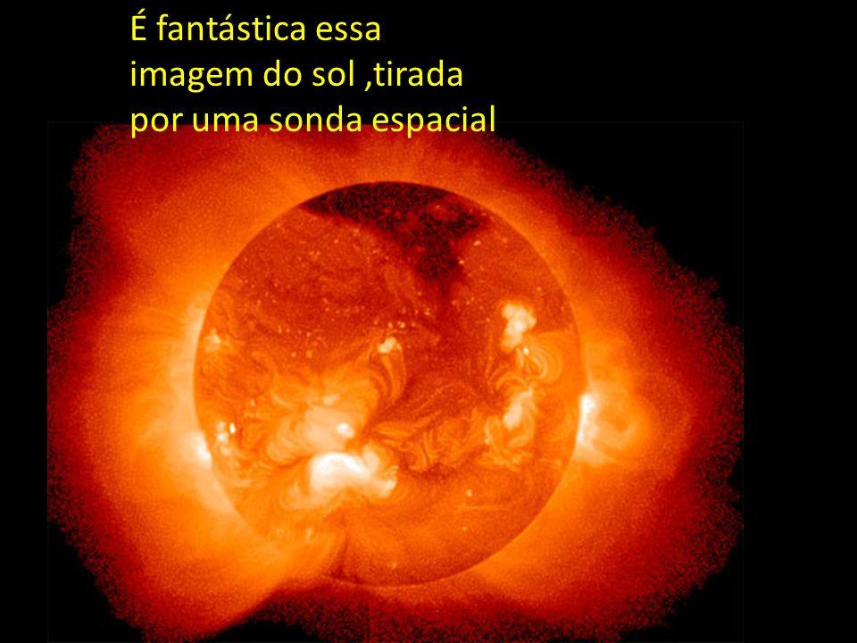 É fantástica essa imagem do sol,tirada por uma sonda espacial