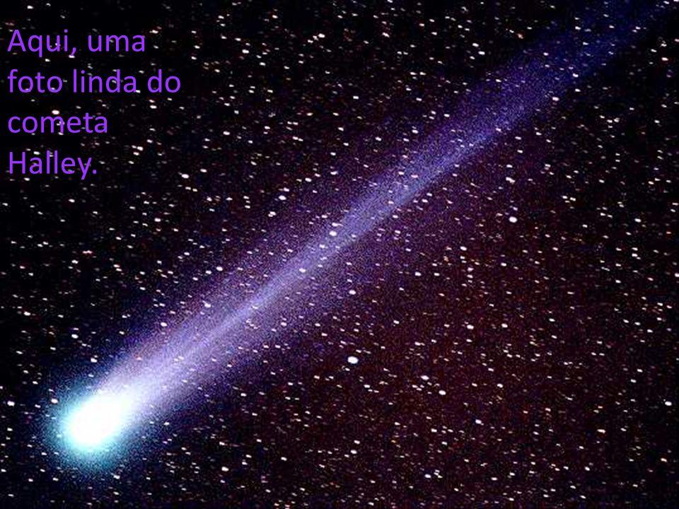 Aqui, uma foto linda do cometa Halley.