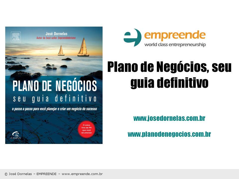 © José Dornelas – EMPREENDE – www.empreende.com.br Plano de Negócios, seu guia definitivo www.josedornelas.com.br www.planodenegocios.com.br