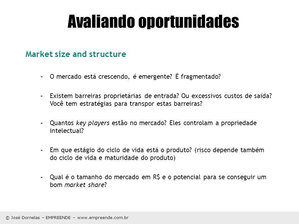 © José Dornelas – EMPREENDE – www.empreende.com.br Avaliando oportunidades Market size and structure –O mercado está crescendo, é emergente? É fragmen