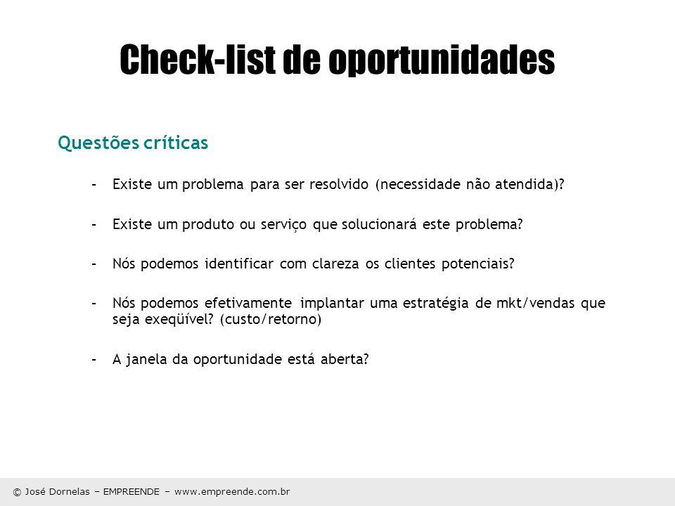 © José Dornelas – EMPREENDE – www.empreende.com.br Check-list de oportunidades Questões críticas –Existe um problema para ser resolvido (necessidade n