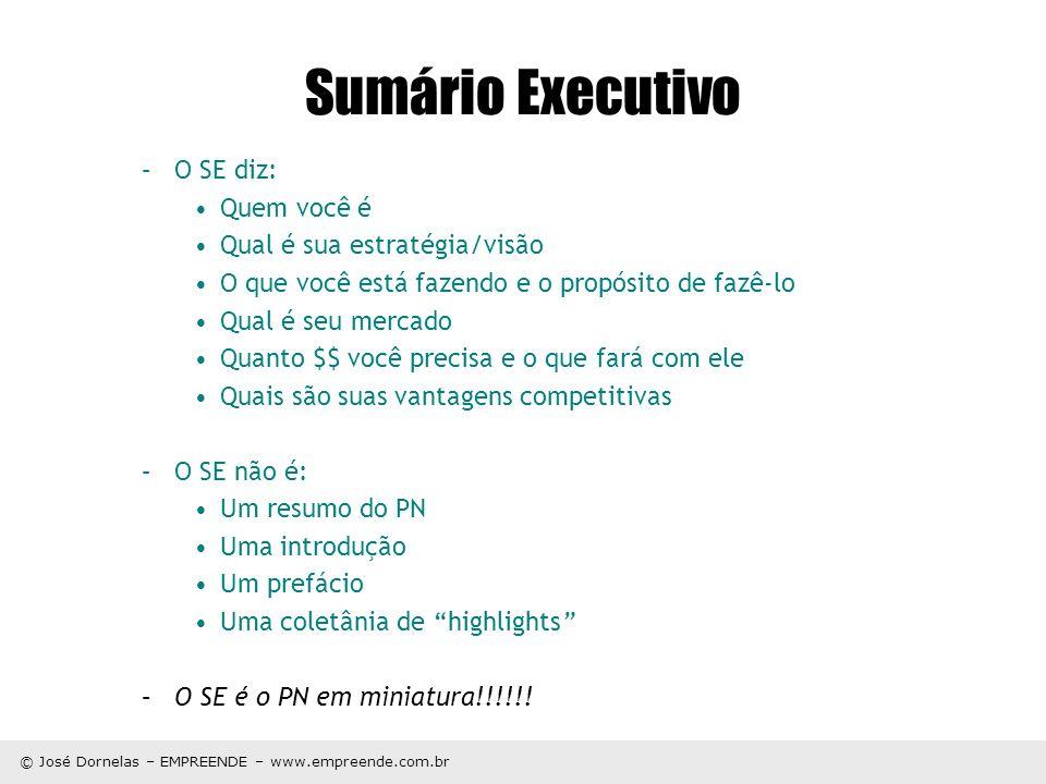 © José Dornelas – EMPREENDE – www.empreende.com.br Sumário Executivo –O SE diz: Quem você é Qual é sua estratégia/visão O que você está fazendo e o pr