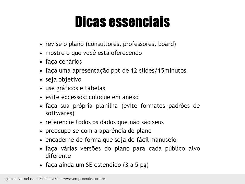 © José Dornelas – EMPREENDE – www.empreende.com.br Dicas essenciais revise o plano (consultores, professores, board) mostre o que você está oferecendo