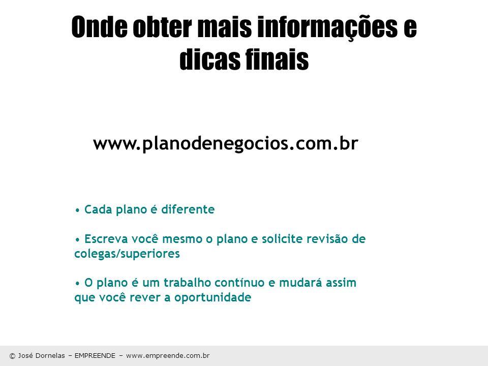 © José Dornelas – EMPREENDE – www.empreende.com.br Onde obter mais informações e dicas finais www.planodenegocios.com.br Cada plano é diferente Escrev