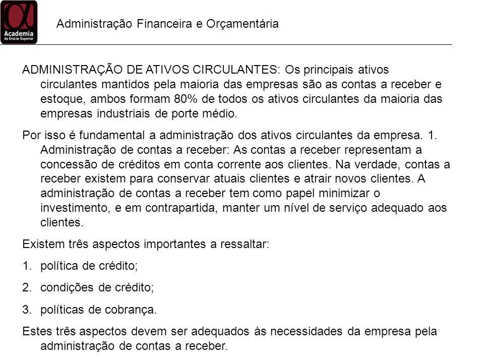 Administração Financeira e Orçamentária ADMINISTRAÇÃO DE ATIVOS CIRCULANTES: Os principais ativos circulantes mantidos pela maioria das empresas são a