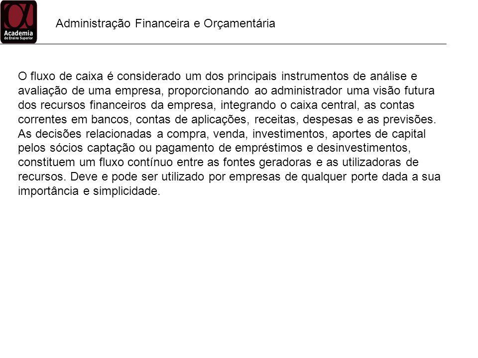 Administração Financeira e Orçamentária O fluxo de caixa é considerado um dos principais instrumentos de análise e avaliação de uma empresa, proporcio
