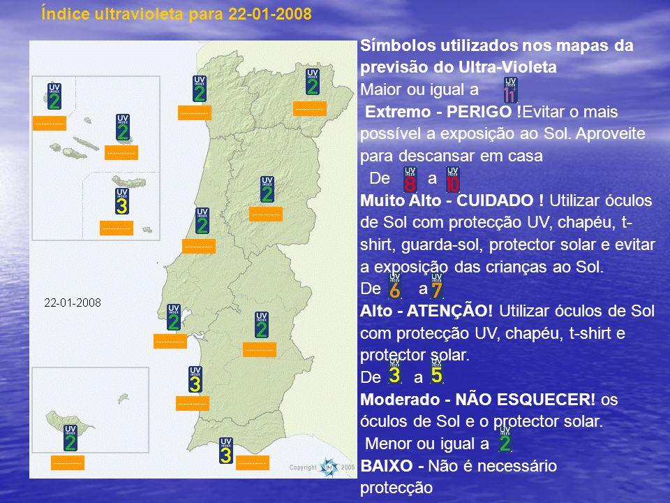 Índice ultravioleta para 22-01-2008 Símbolos utilizados nos mapas da previsão do Ultra-Violeta Maior ou igual a Extremo - PERIGO !Evitar o mais possív