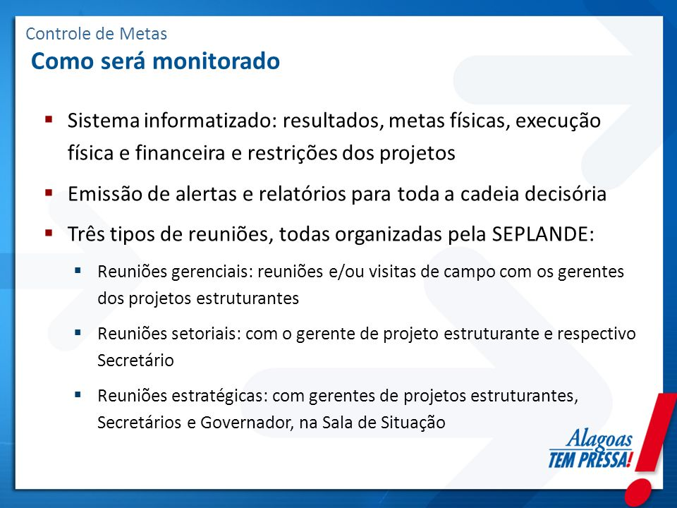 Controle de Metas Como será monitorado Sistema informatizado: resultados, metas físicas, execução física e financeira e restrições dos projetos Emissã