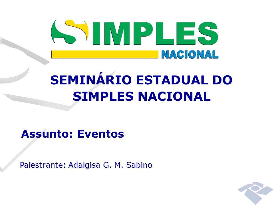 SEMINÁRIO ESTADUAL DO SIMPLES NACIONAL Assunto: Eventos Palestrante: Adalgisa G. M. Sabino