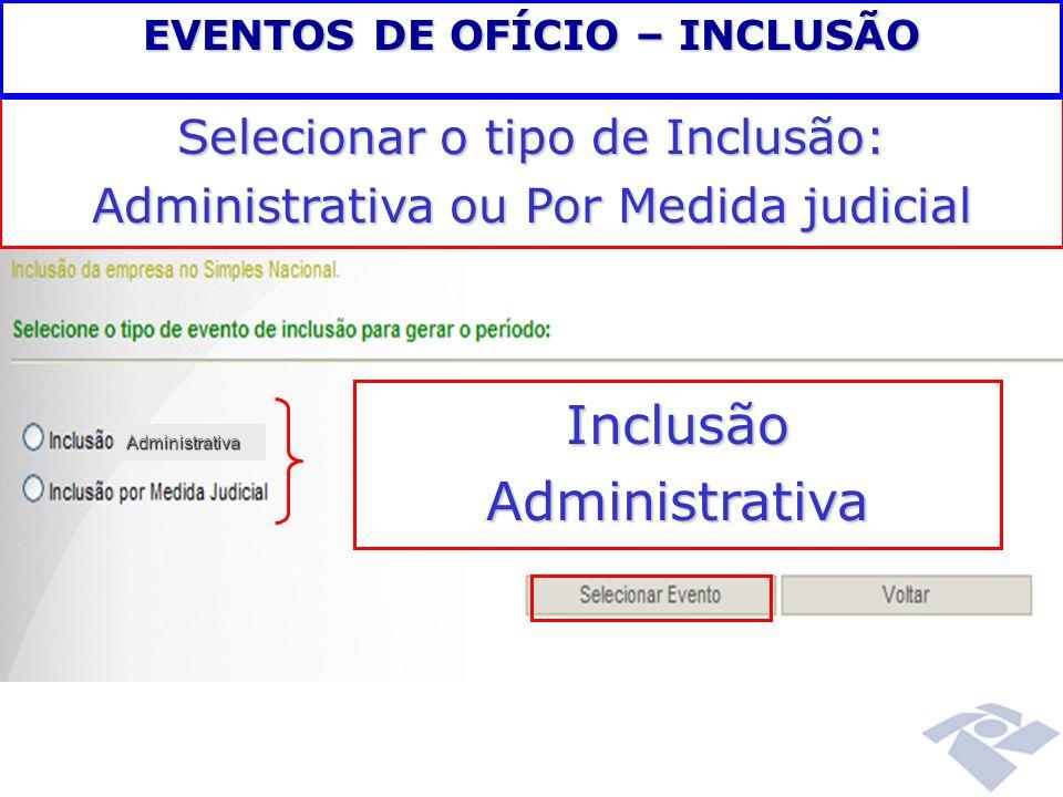 Selecionar o tipo de Inclusão: Administrativa ou Por Medida judicial Inclusão Administrativa Administrativa EVENTOS DE OFÍCIO – INCLUSÃO
