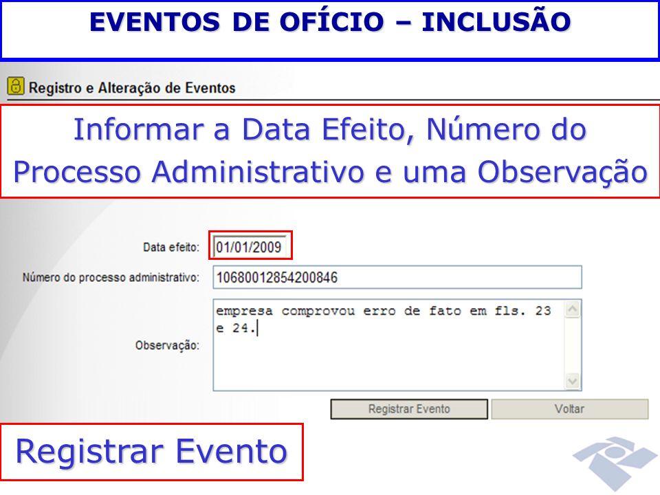 Informar a Data Efeito, N ú mero do Processo Administrativo e uma Observa ç ão Registrar Evento EVENTOS DE OFÍCIO – INCLUSÃO