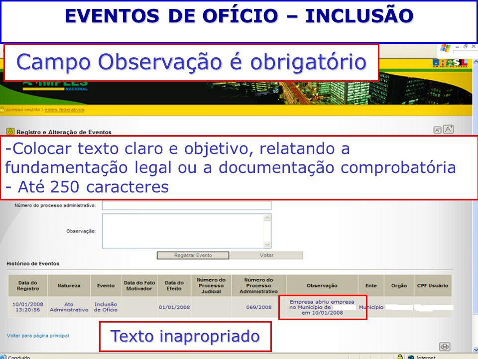 EVENTOS DE OFÍCIO – INCLUSÃO Campo Observação é obrigatório - -Colocar texto claro e objetivo, relatando a fundamentação legal ou a documentação compr
