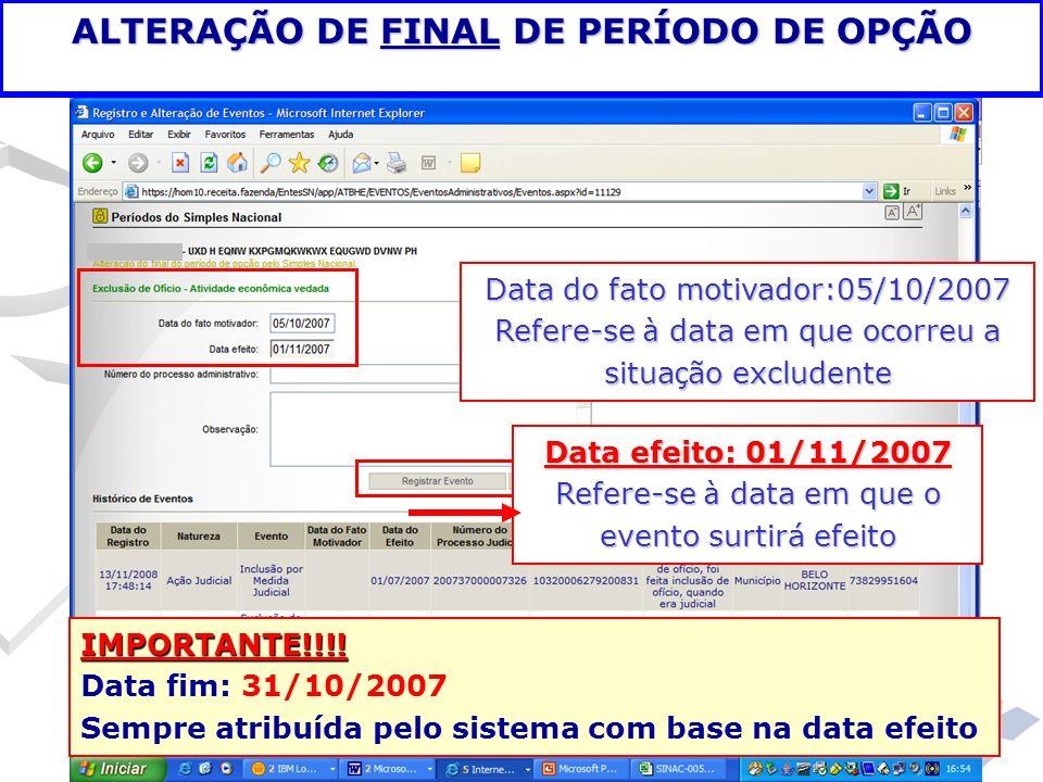 ALTERAÇÃO DE FINAL DE PERÍODO DE OPÇÃO Data do fato motivador:05/10/2007 Refere-se à data em que ocorreu a situa ç ão excludente Data efeito: 01/11/20