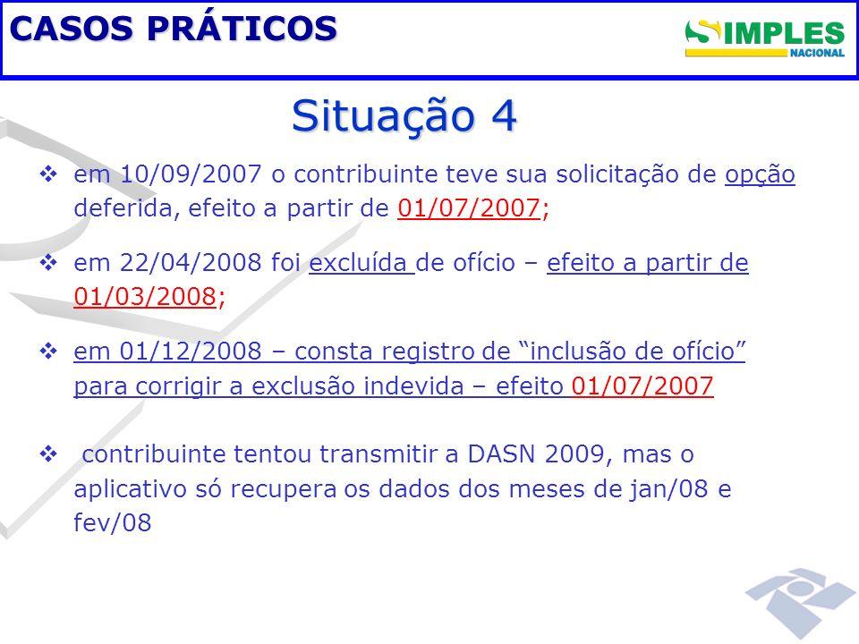 CASOS PRÁTICOS em 10/09/2007 o contribuinte teve sua solicitação de opção deferida, efeito a partir de 01/07/2007; em 22/04/2008 foi excluída de ofíci