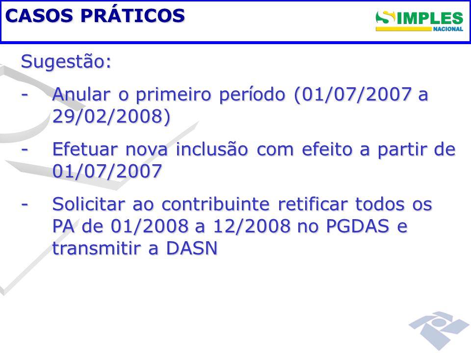 CASOS PRÁTICOS Sugestão: -Anular o primeiro per í odo (01/07/2007 a 29/02/2008) -Efetuar nova inclusão com efeito a partir de 01/07/2007 -Solicitar ao