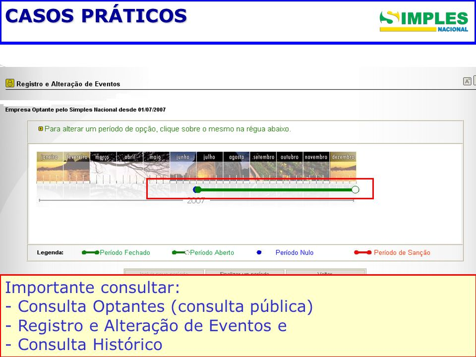 CASOS PRÁTICOS Importante consultar: - - Consulta Optantes (consulta pública) - - Registro e Alteração de Eventos e - Consulta Histórico
