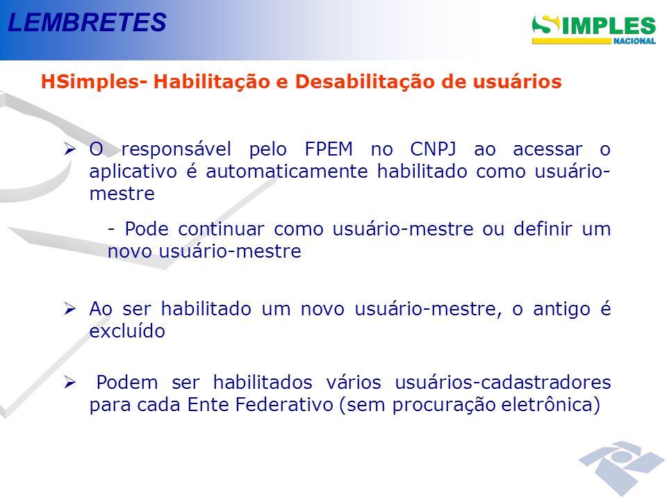 LEMBRETES HSimples- Habilitação e Desabilitação de usuários O responsável pelo FPEM no CNPJ ao acessar o aplicativo é automaticamente habilitado como