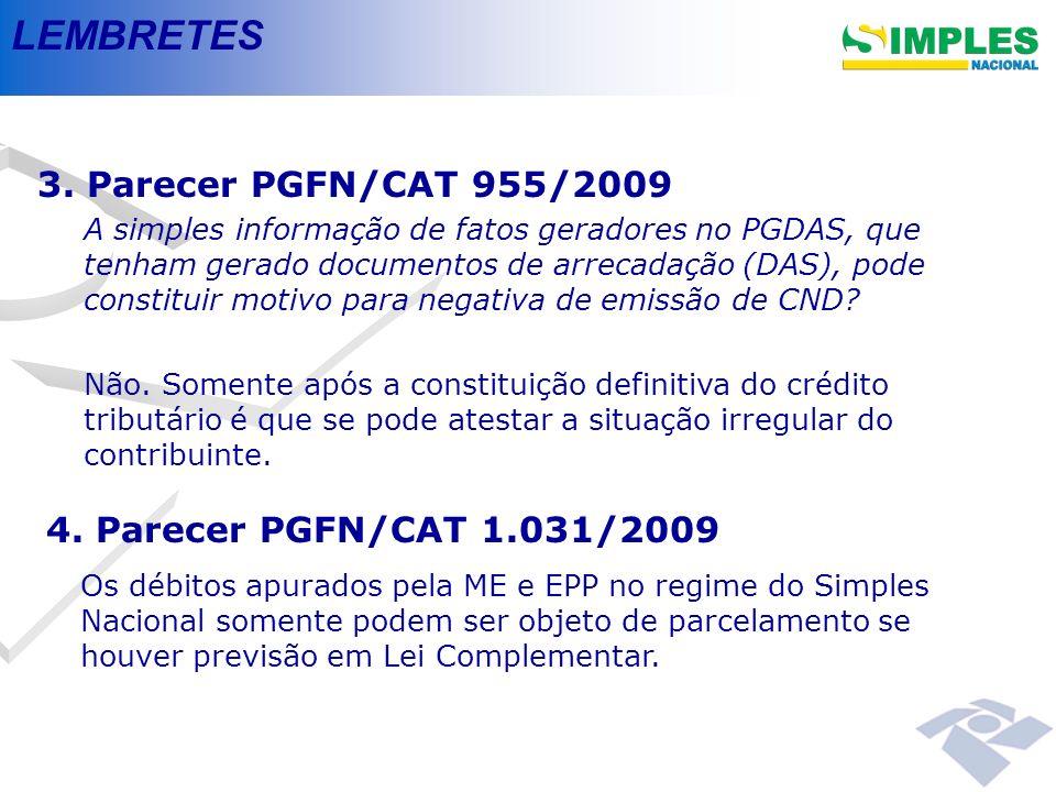 LEMBRETES 3. Parecer PGFN/CAT 955/2009 A simples informação de fatos geradores no PGDAS, que tenham gerado documentos de arrecadação (DAS), pode const
