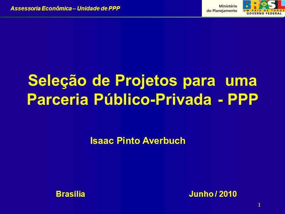 Assessoria Econômica – Unidade de PPP 12 Indicadores A definição de indicadores de desempenho é crítica para a gestão do projeto.