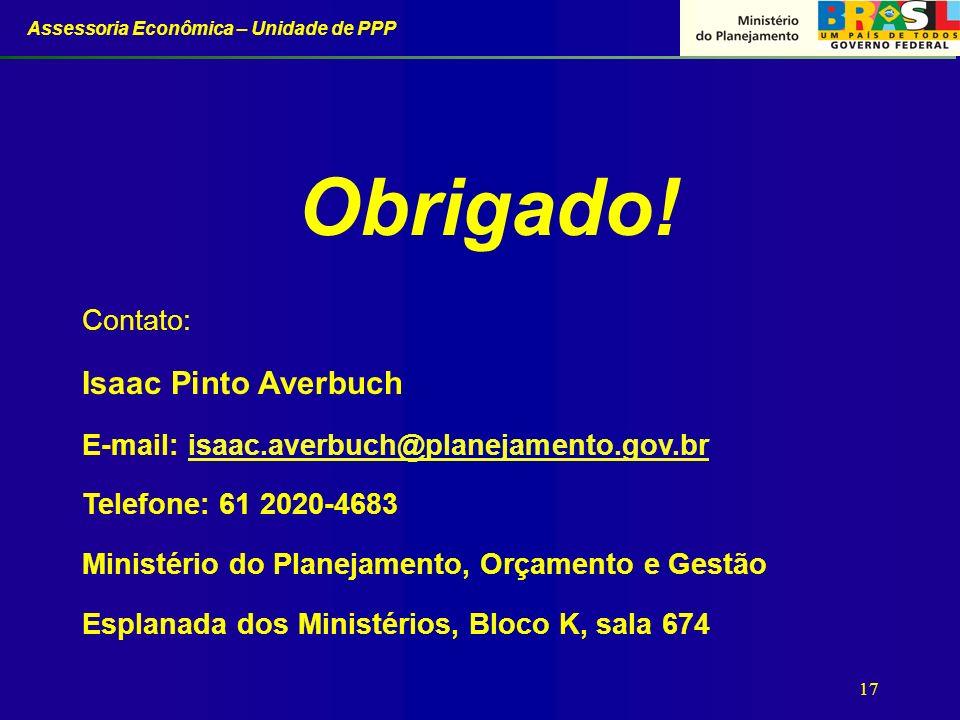 Assessoria Econômica – Unidade de PPP 17 Contato: Isaac Pinto Averbuch E-mail: isaac.averbuch@planejamento.gov.brisaac.averbuch@planejamento.gov.br Te