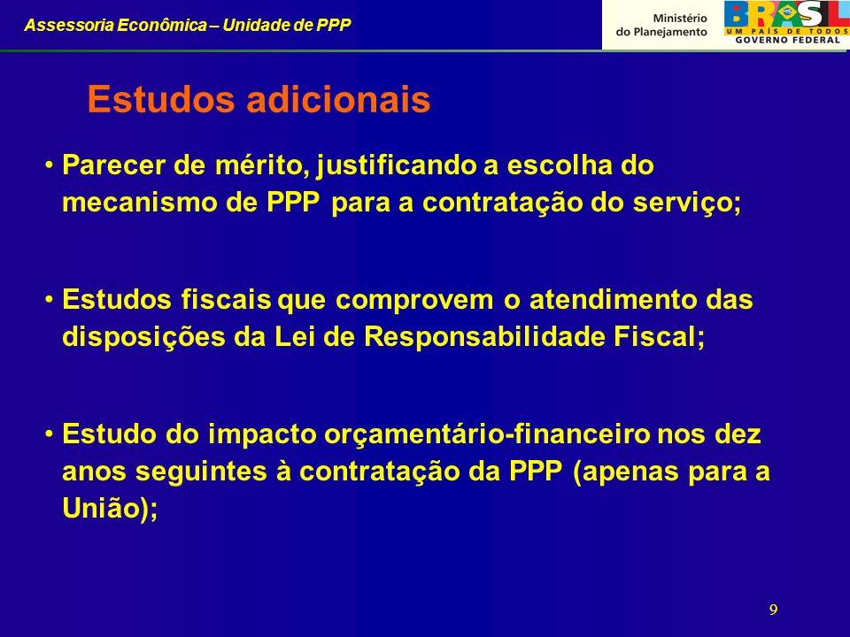 Assessoria Econômica – Unidade de PPP 9 Estudos adicionais Parecer de mérito, justificando a escolha do mecanismo de PPP para a contratação do serviço