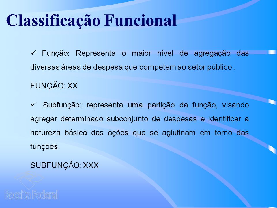 Classificação Funcional Função: Representa o maior nível de agregação das diversas áreas de despesa que competem ao setor público.