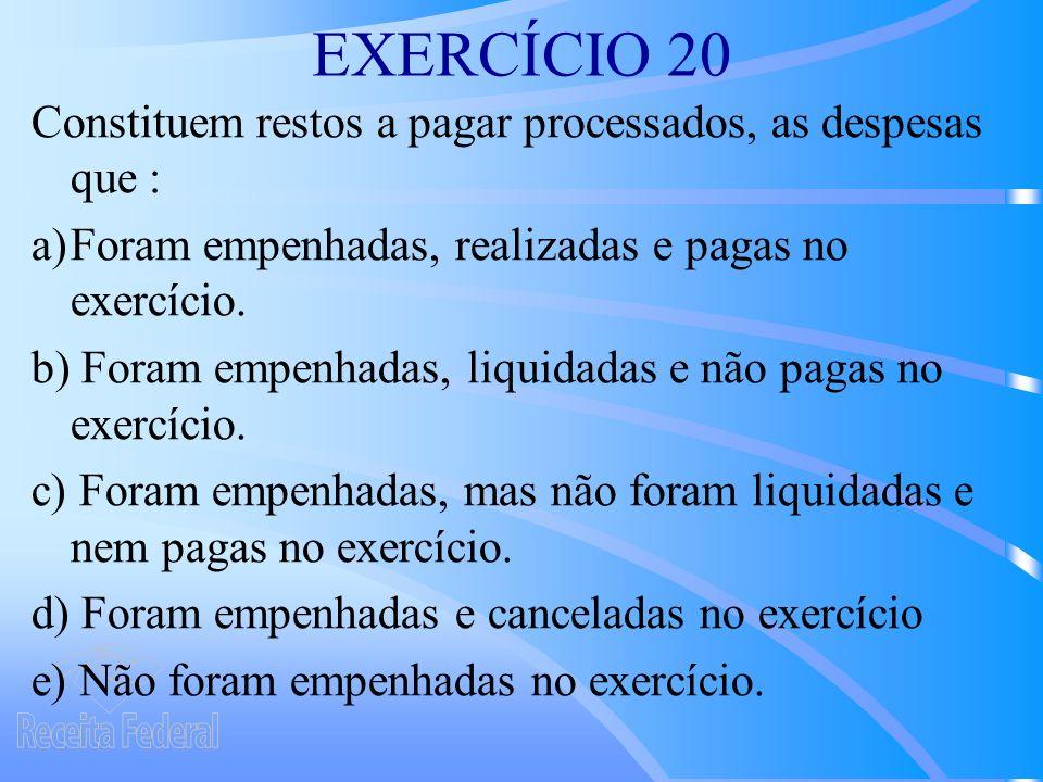 EXERCÍCIO 20 Constituem restos a pagar processados, as despesas que : a)Foram empenhadas, realizadas e pagas no exercício.